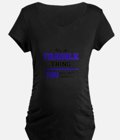 It's FRAGILE thing, you wouldn't Maternity T-Shirt