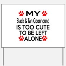 Black & Tan Coonhound Is Too Cute Yard Sign