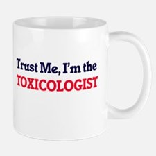 Trust me, I'm the Toxicologist Mugs