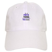 It's FRITZ thing, you wouldn't understand Baseball Baseball Cap