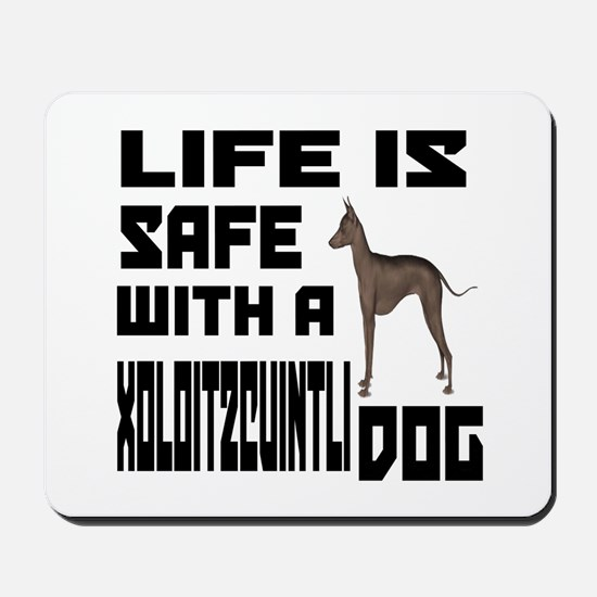 Life Is Safe With A Xoloitzcuintli Dog D Mousepad