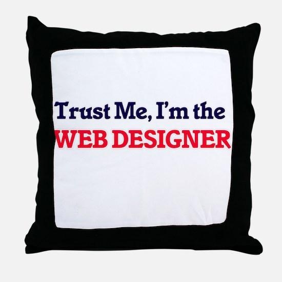 Trust me, I'm the Web Designer Throw Pillow