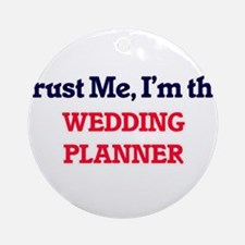 Trust me, I'm the Wedding Planner Round Ornament