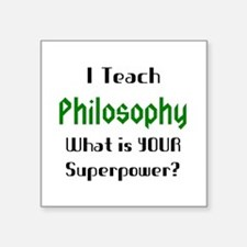 "teach philosophy Square Sticker 3"" x 3"""
