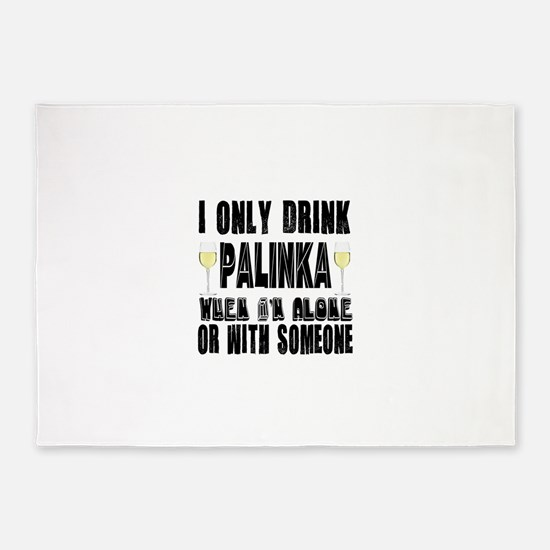 I Only Drink Palinka 5'x7'Area Rug