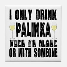I Only Drink Palinka Tile Coaster