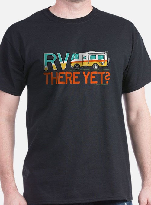 RV There Yet? T-Shirt