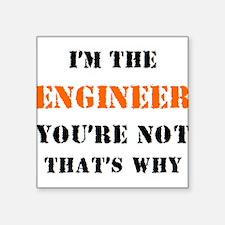 "i'm the engineer Square Sticker 3"" x 3"""