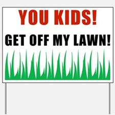 You Kids Get Off My Lawn Yard Sign