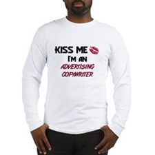 Kiss Me I'm a ADVERTISING COPYWRITER Long Sleeve T