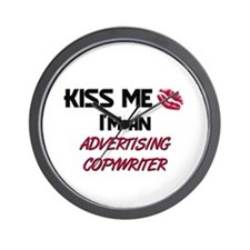 Kiss Me I'm a ADVERTISING COPYWRITER Wall Clock
