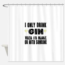 I Only Drink Gin Shower Curtain