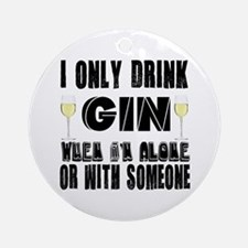 I Only Drink Gin Round Ornament