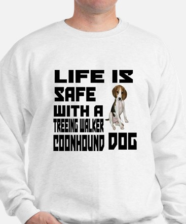 Life Is Safe With A Treeing Walker Coon Sweatshirt