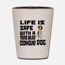 Life Is Safe With A Treeing Walker Coon Shot Glass
