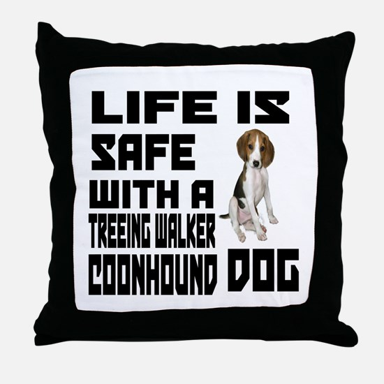 Life Is Safe With A Treeing Walker Co Throw Pillow