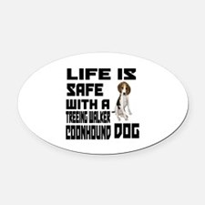 Life Is Safe With A Treeing Walker Oval Car Magnet