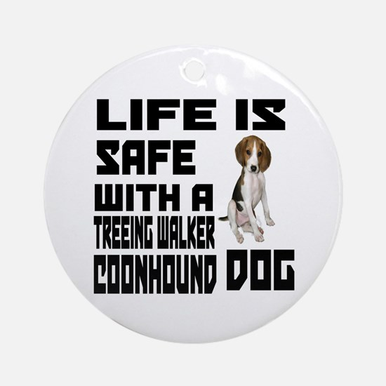 Life Is Safe With A Treeing Walker Round Ornament