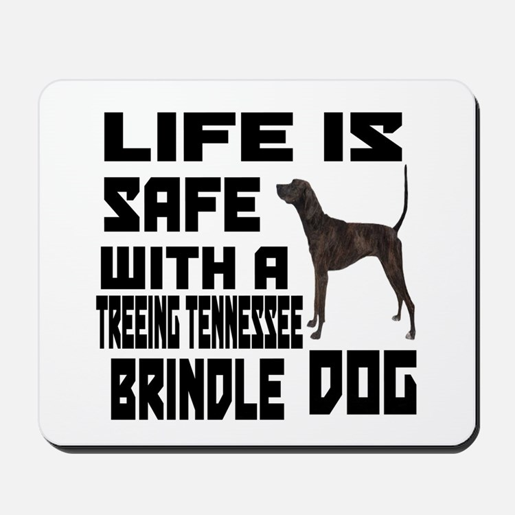 Life Is Safe With A Treeing Tennessee B Mousepad