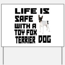 Life Is Safe With A Toy Fox Terrier Dog Yard Sign