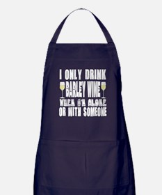 I Only Drink Barley Wine Apron (dark)