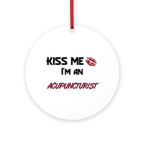 Kiss Me I'm a ACUPUNCTURIST Ornament (Round)