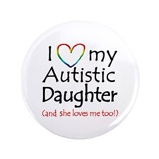 "I Love My Autistic Daughter - 3.5"" Button"
