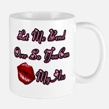 LET ME BEND OVER SO YOU CAN KISS MY ASS Mugs