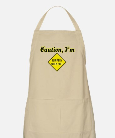 CAUTION, I'M SLIPPERY WHEN WET Apron
