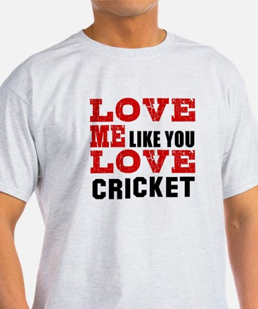 Love Me Like You Love Cricket T-Shirt