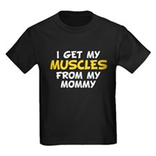 I Get My Muscles From My Mommy T-Shirt