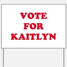 VOTE FOR KAITLYN   Yard Sign
