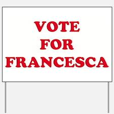 VOTE FOR FRANCESCA   Yard Sign