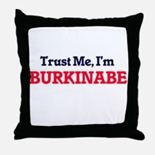 Trust Me, I'm Burkinabe Throw Pillow