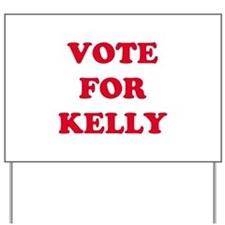 VOTE FOR KELLY   Yard Sign