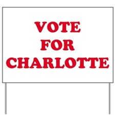 VOTE FOR CHARLOTTE   Yard Sign