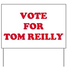 VOTE FOR TOM REILLY   Yard Sign