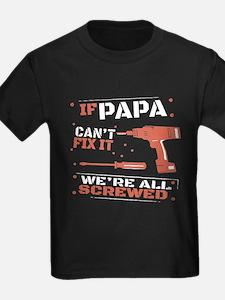 IF PAPA CAN'T FIX IT T-Shirt