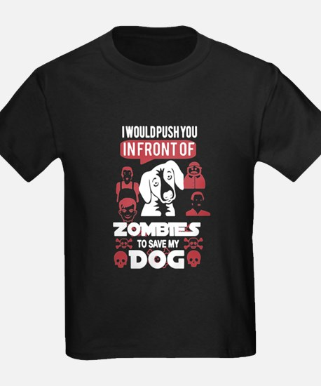 I Would Push You In Front Of Zombies To Sa T-Shirt