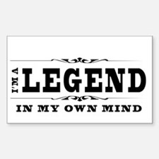 I'm A Legend In My Own Mind Decal