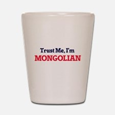 Trust Me, I'm Mongolian Shot Glass
