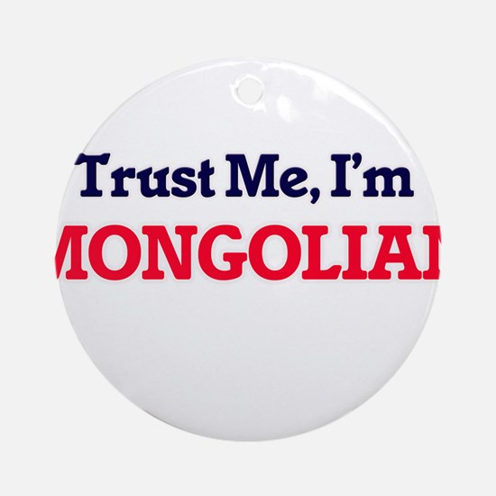 Trust Me, I'm Mongolian Round Ornament
