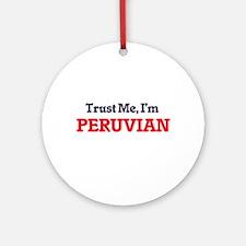 Trust Me, I'm Peruvian Round Ornament