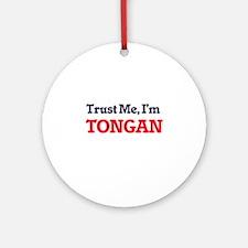 Trust Me, I'm Tongan Round Ornament
