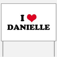 I HEART DANIELLE  Yard Sign
