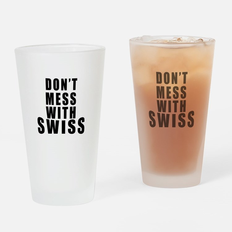 Don't Mess With Switzerland Drinking Glass
