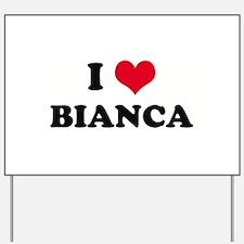 I HEART BIANCA  Yard Sign