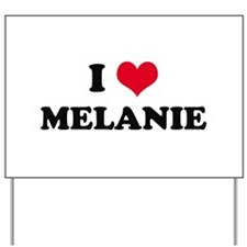 I HEART MELANIE  Yard Sign
