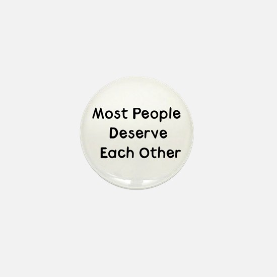 Most People Deserve Each Other Mini Button