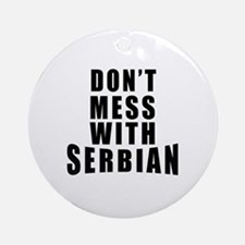 Don't Mess With Serbia Round Ornament